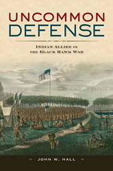 Bookcover - Uncommon Defense: Indian Allies in the Black Hawk War