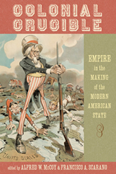 Bookcover - Colonial Crucible: Empire in the Making of the Modern American State