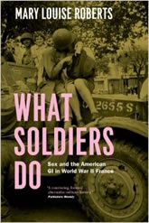 Bookcover - What Soldiers Do: Sex and the American GI in World War II France